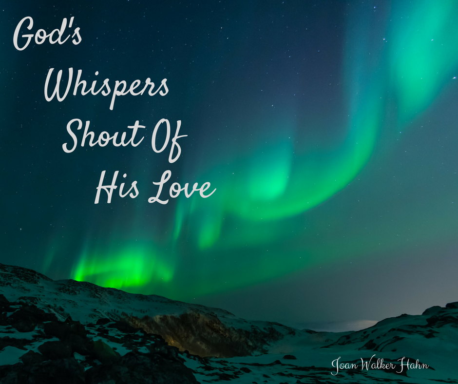 God's Whispers Shouts Of His Love.Joan Walker Hahn